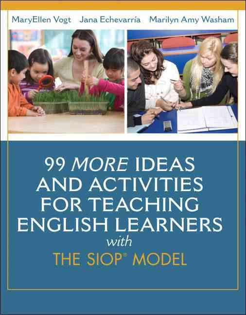 99 More Ideas and Activities for Teaching English Learners With the Siop Model By Vogt, MaryEllen/ Echevarria, Jana J./ Washam, Marilyn A.