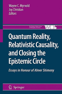 Quantum Reality, Relativistic Causality, and Closing the Epistemic Circle By Myrvold, Wayne C. (EDT)/ Christian, Joy (EDT)