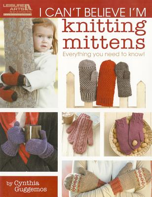I Can't Believe I'm Knitting Mittens By Guggemos, Cynthia